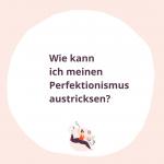Wie kann ich meinen Perfektionismus austricksen?