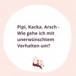 #025 Pipi Kacka Arsch - Wie gehe ich mit unerwünschtem Verhalten um