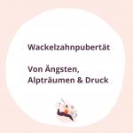 #027 Wackelzanhpubertät Von Ängsten, Alpträumen & Druck