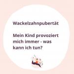 #035 Wackelzahnpubertät - Mein Kind provoziert mich was tun