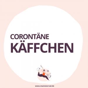 Das Mamsterrad Corontäne Käffchen: Auf einen Kaffee mit Imke und Judith