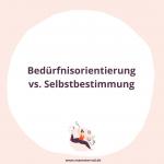 Was ist der Unterschied zwischen Bedürfnisorientierung und Selbstbestimmung