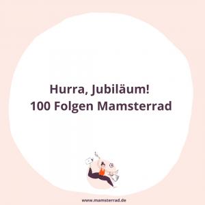 100 Folgen voller Aha-Momente, 100 Folgen Mamsterrad Podcast